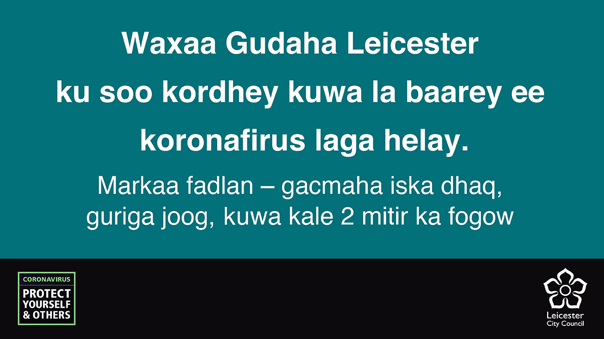 Somali for: There's been a rise in positive coronavirus tests in Leicester. So please - wash your hands, stay at home, stay 2m apart from others