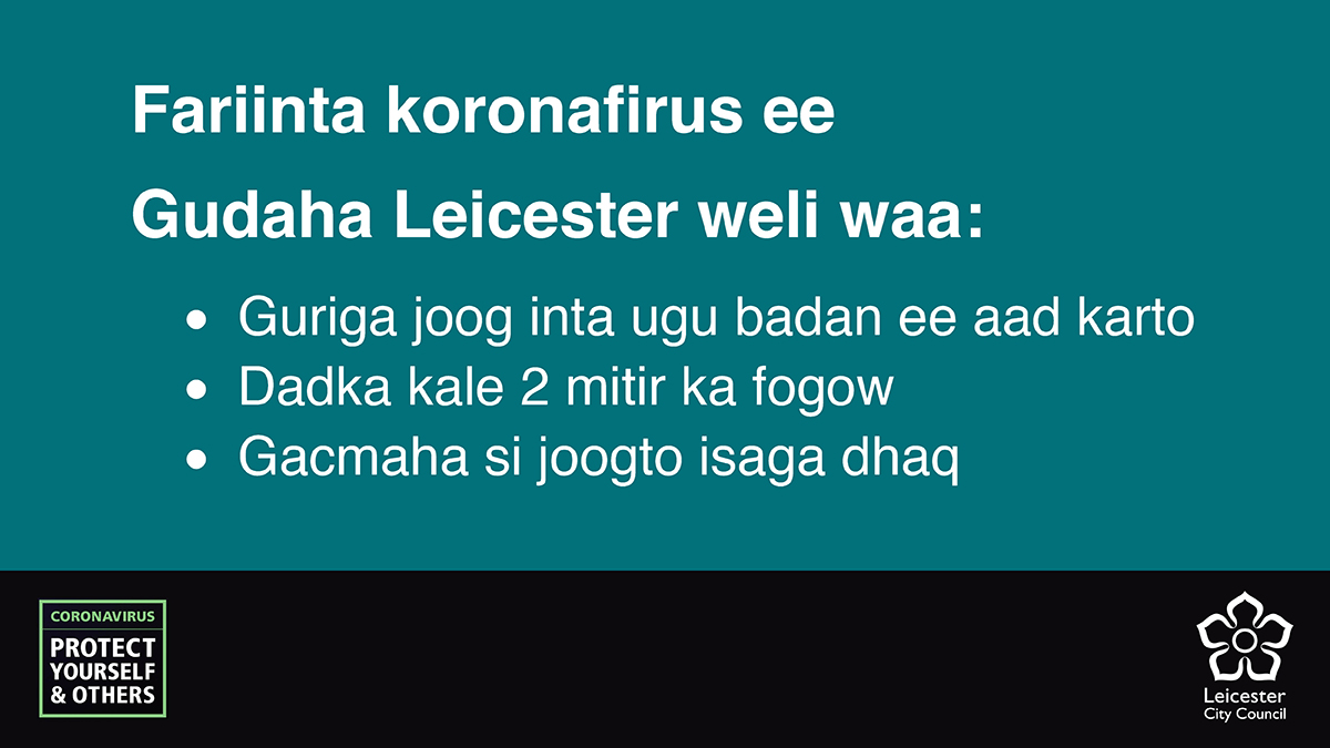 Somali for: Coronavirus advice in Leicester remains: Stay at home as much as you can, stay 2m apart from others, keep washing your hands