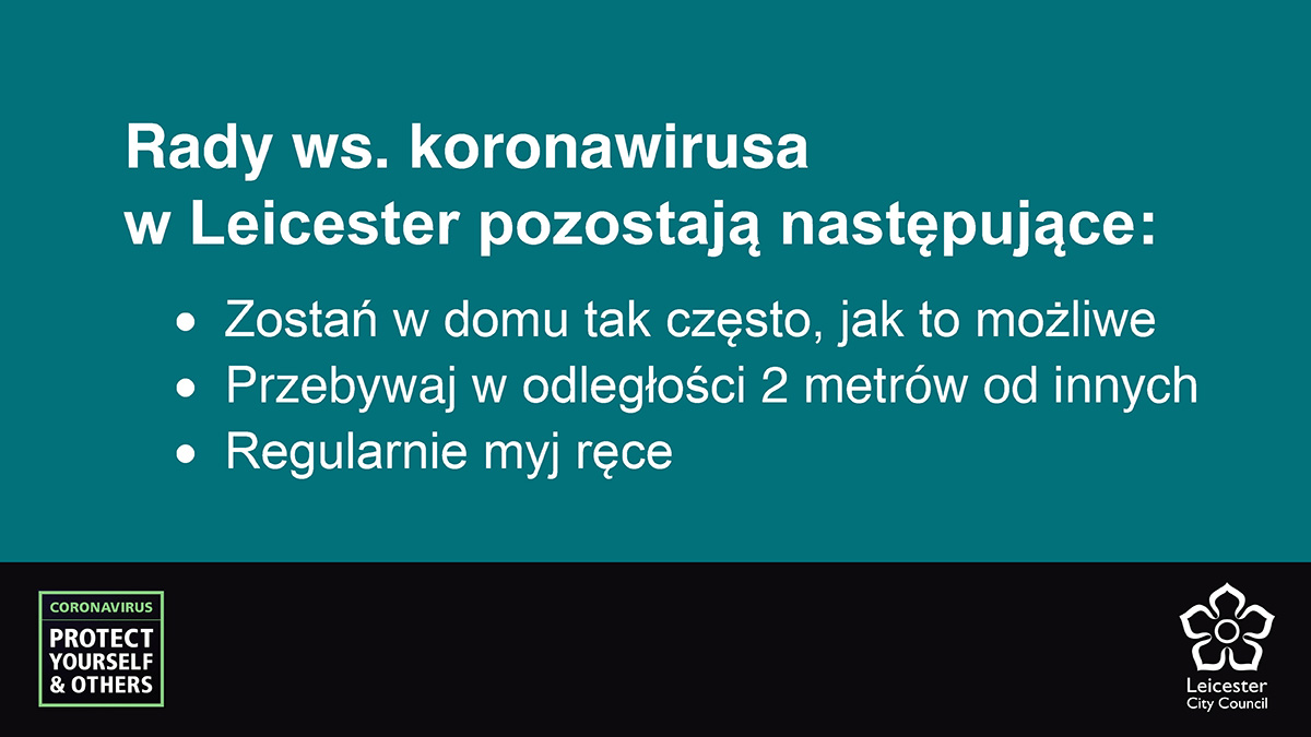 Polish for: Coronavirus advice in Leicester remains: Stay at home as much as you can, stay 2m apart from others, keep washing your hands