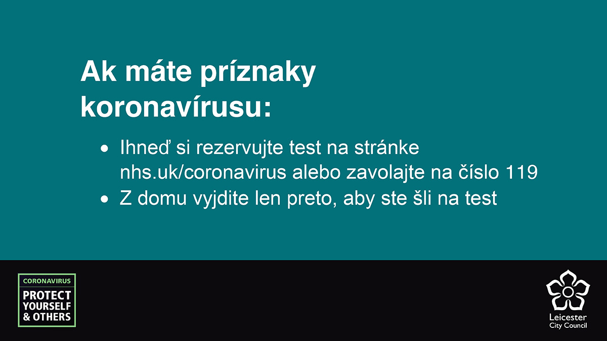 Slovac for: If you have symptoms of coronavirus: Book a test immediately at nhs.uk/coronavirus or call 119. Only leave home to go for your test