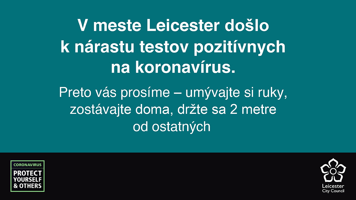 Slovac for: There's been a rise in positive coronavirus tests in Leicester. So please - wash your hands, stay at home, stay 2m apart from others