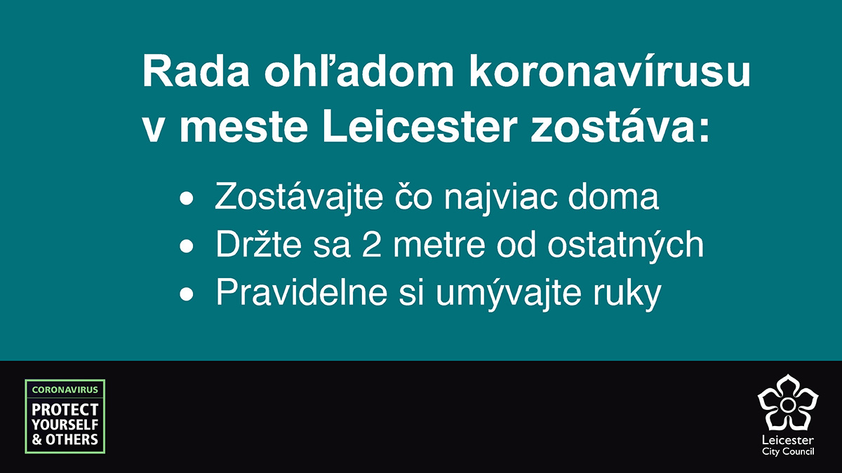 Slovac for: Coronavirus advice in Leicester remains: Stay at home as much as you can, stay 2m apart from others, keep washing your hands
