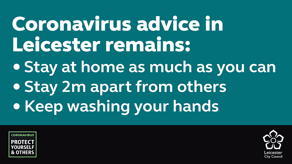 Coronavirus advice in Leicester remains: Stay at home as much as you can, stay 2m apart from others, keep washing your hands